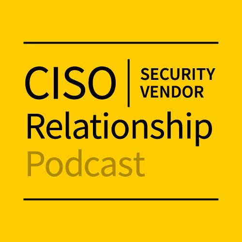 CISO/Security Vendor Relationship Podcast